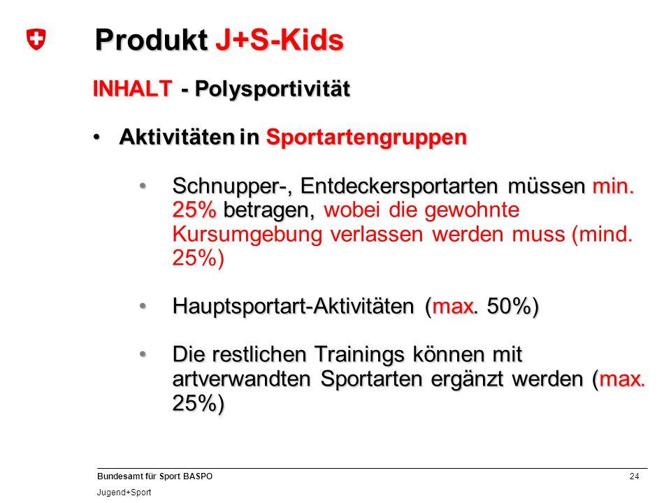 24 Bundesamt für Sport BASPO Jugend+Sport INHALT - Polysportivität Aktivitäten in SportartengruppenAktivitäten in Sportartengruppen Schnupper-, Entdeckersportarten müssen min.