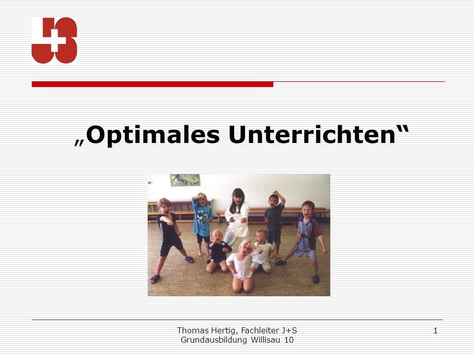 Thomas Hertig, Fachleiter J+S Grundausbildung Willisau 10 2 Gruppenauftrag Was zeichnet einen qualitativen/optimalen guten Unterricht aus.