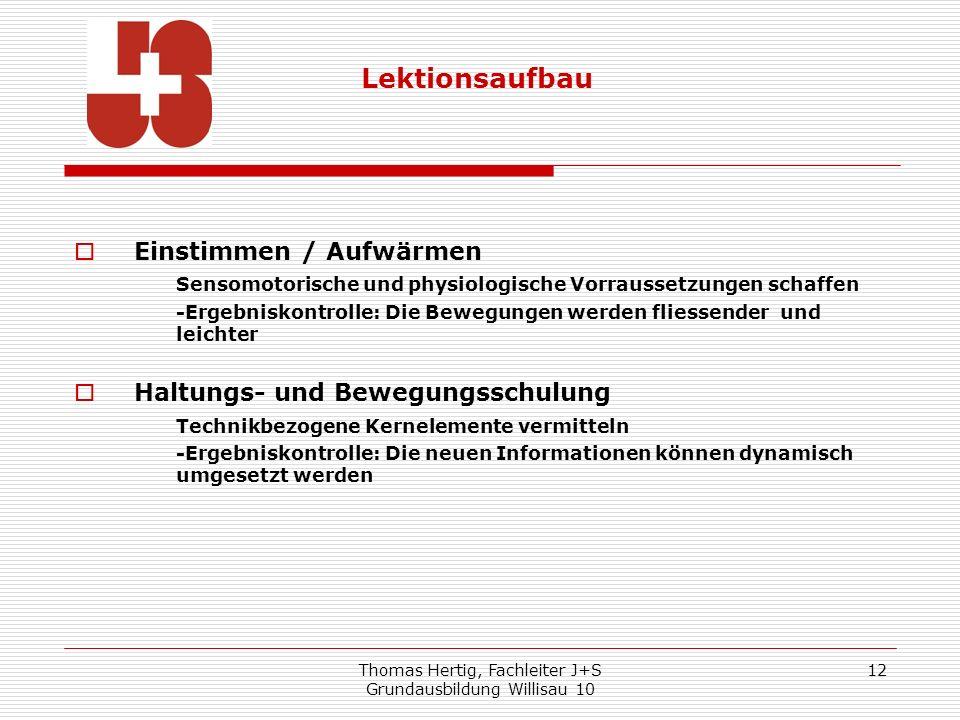 Thomas Hertig, Fachleiter J+S Grundausbildung Willisau 10 12 Einstimmen / Aufwärmen Sensomotorische und physiologische Vorraussetzungen schaffen -Erge