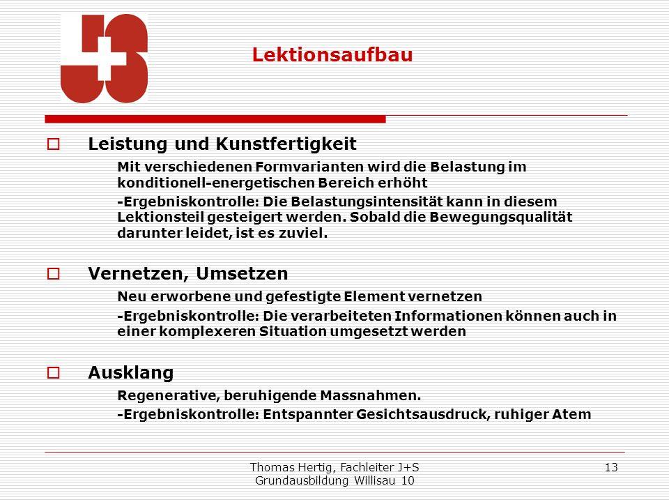 Thomas Hertig, Fachleiter J+S Grundausbildung Willisau 10 13 Leistung und Kunstfertigkeit Mit verschiedenen Formvarianten wird die Belastung im kondit