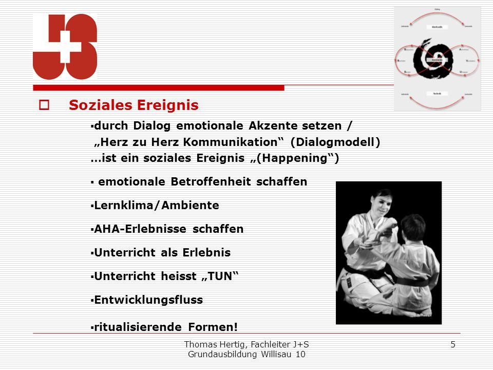 Thomas Hertig, Fachleiter J+S Grundausbildung Willisau 10 5 Soziales Ereignis durch Dialog emotionale Akzente setzen / Herz zu Herz Kommunikation (Dia