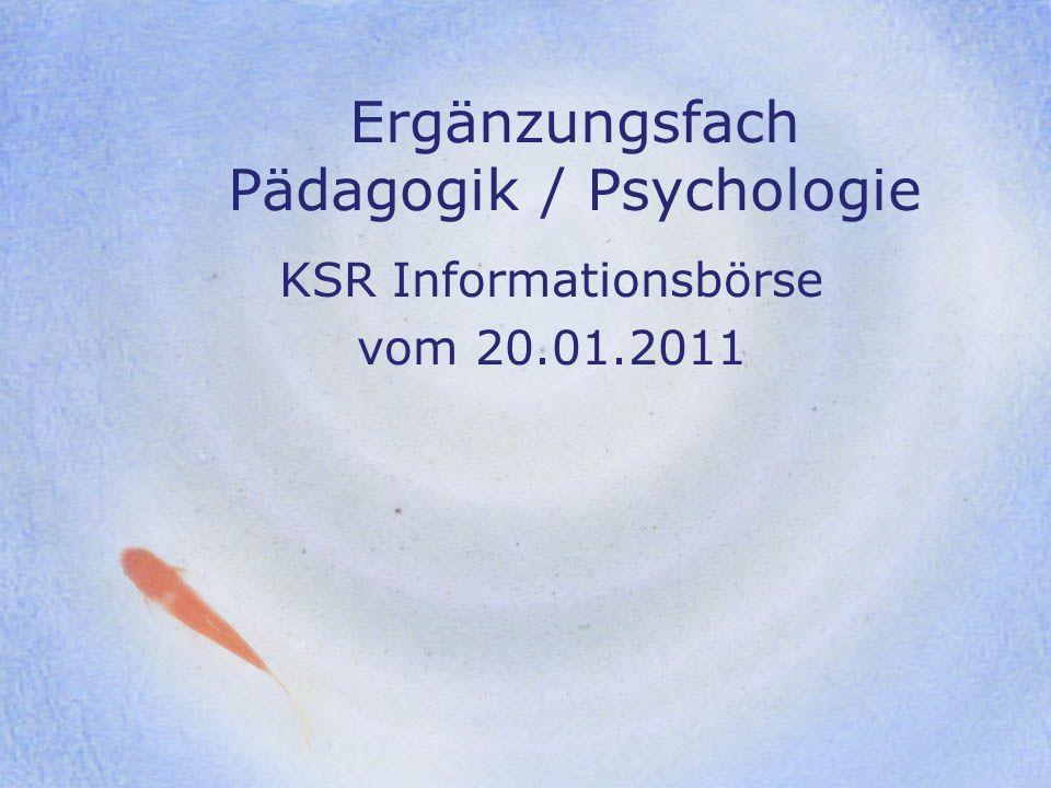 Ergänzungsfach Pädagogik / Psychologie KSR Informationsbörse vom 20.01.2011