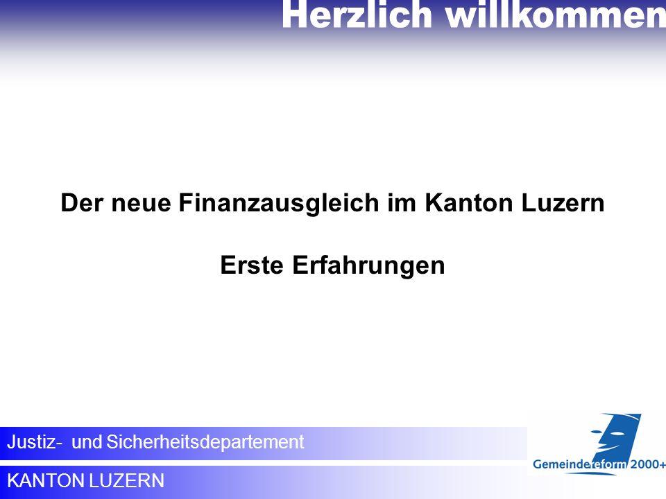 KANTON LUZERN Justiz- und Sicherheitsdepartement KANTON LUZERN Justiz- und Sicherheitsdepartement Der neue Finanzausgleich im Kanton Luzern Erste Erfa