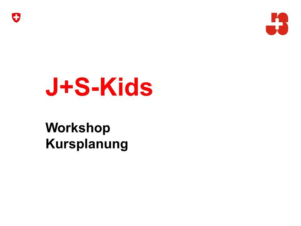 1 Bundesamt für Sport Jugend+Sport J+S-Kids Workshop Kursplanung