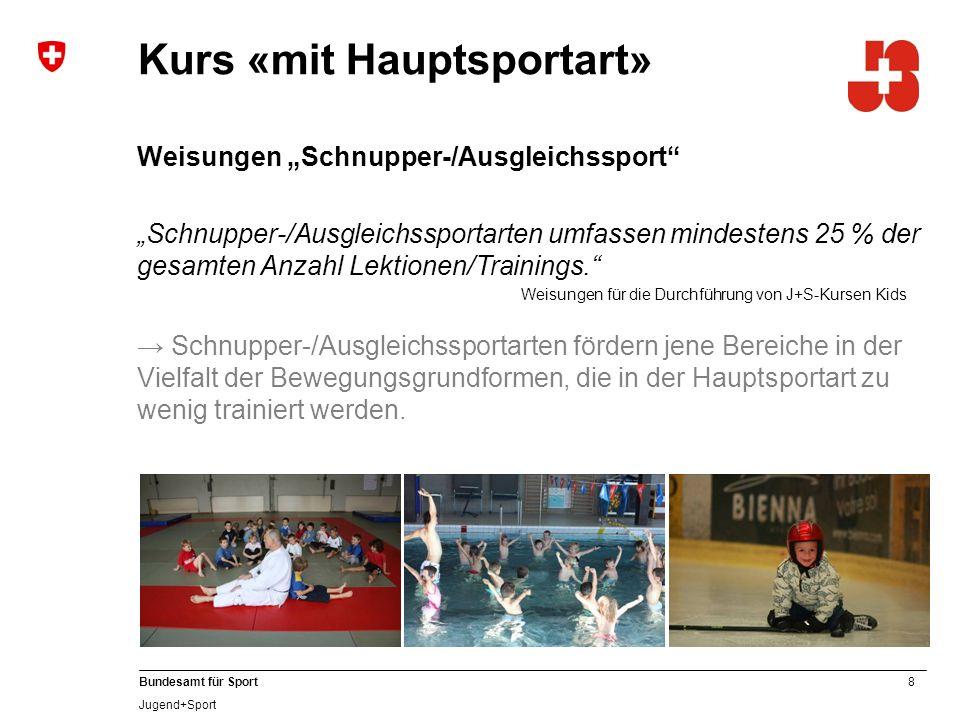 8 Bundesamt für Sport Jugend+Sport Kurs «mit Hauptsportart» Weisungen Schnupper-/Ausgleichssport Schnupper-/Ausgleichssportarten umfassen mindestens 2