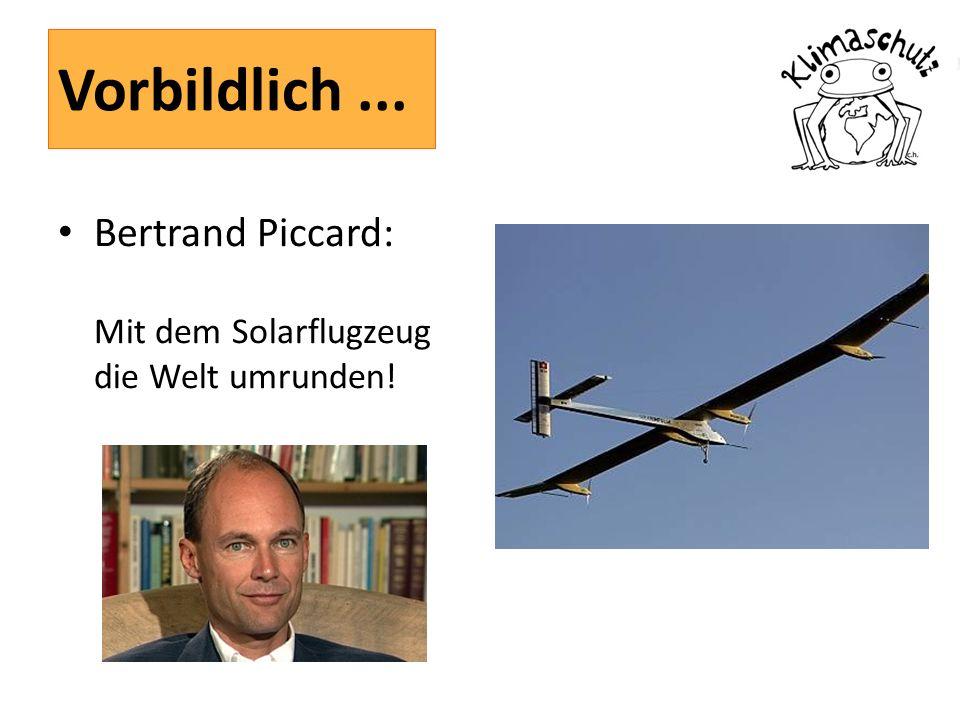 Vorbildlich... Bertrand Piccard: Mit dem Solarflugzeug die Welt umrunden!