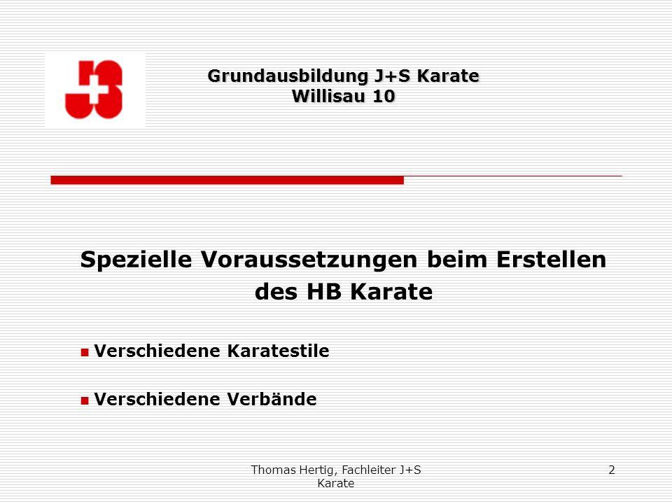 Thomas Hertig, Fachleiter J+S Karate 2 Spezielle Voraussetzungen beim Erstellen des HB Karate Verschiedene Karatestile Verschiedene Verbände Grundausb