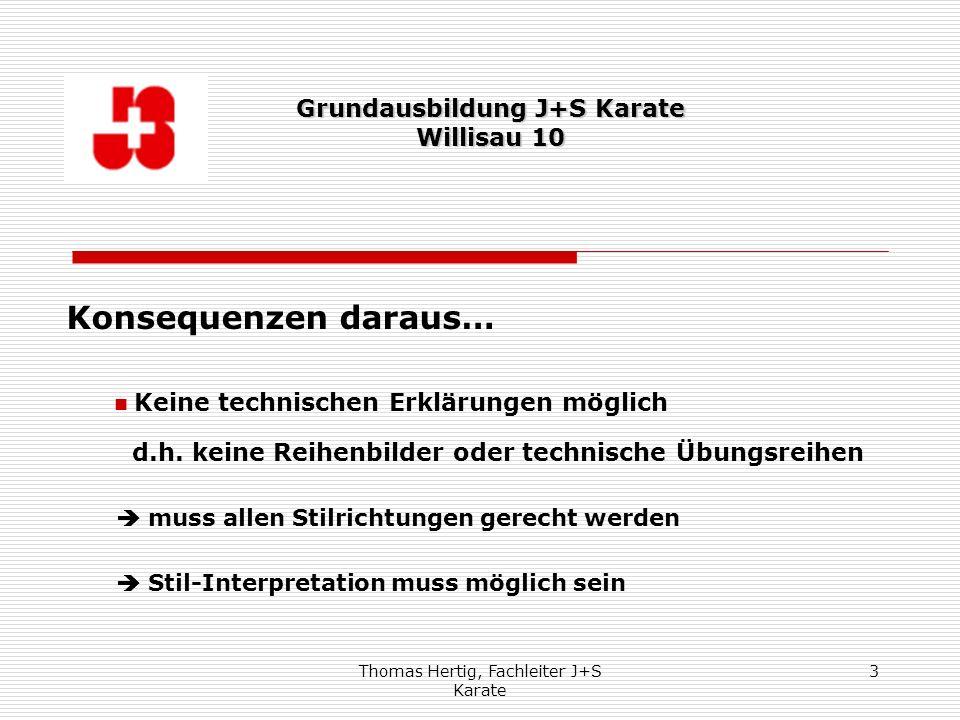 Thomas Hertig, Fachleiter J+S Karate 3 Konsequenzen daraus… Keine technischen Erklärungen möglich d.h. keine Reihenbilder oder technische Übungsreihen