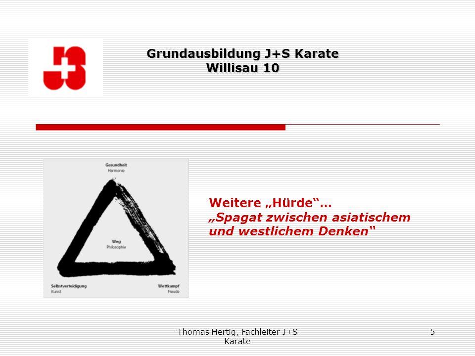 Thomas Hertig, Fachleiter J+S Karate 5 Weitere Hürde… Spagat zwischen asiatischem und westlichem Denken Grundausbildung J+S Karate Willisau 10