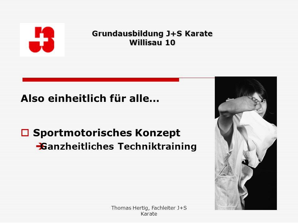 Thomas Hertig, Fachleiter J+S Karate 7 Also einheitlich für alle… Sportmotorisches Konzept Ganzheitliches Techniktraining Grundausbildung J+S Karate W