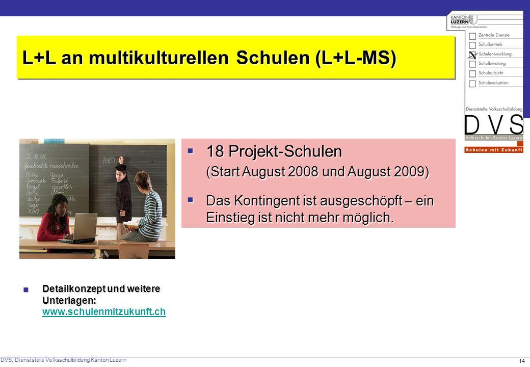 DVS, Dienststelle Volksschulbildung Kanton Luzern 14 L+L an multikulturellen Schulen (L+L-MS) Detailkonzept und weitere Unterlagen:Detailkonzept und w