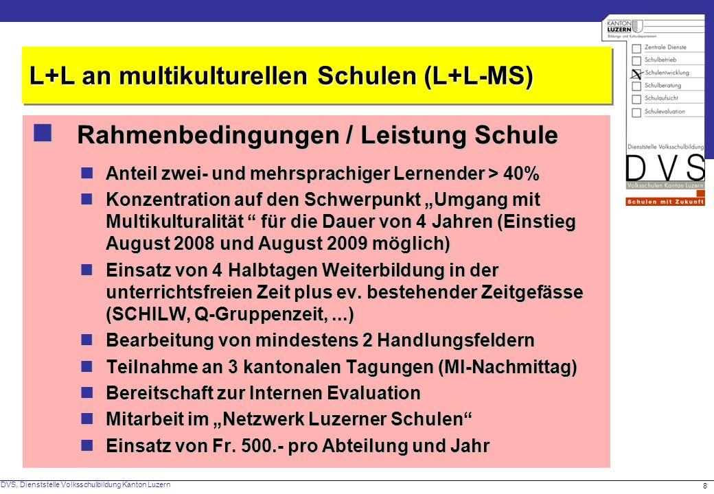 DVS, Dienststelle Volksschulbildung Kanton Luzern 8 Rahmenbedingungen / Leistung Schule Rahmenbedingungen / Leistung Schule L+L an multikulturellen Sc