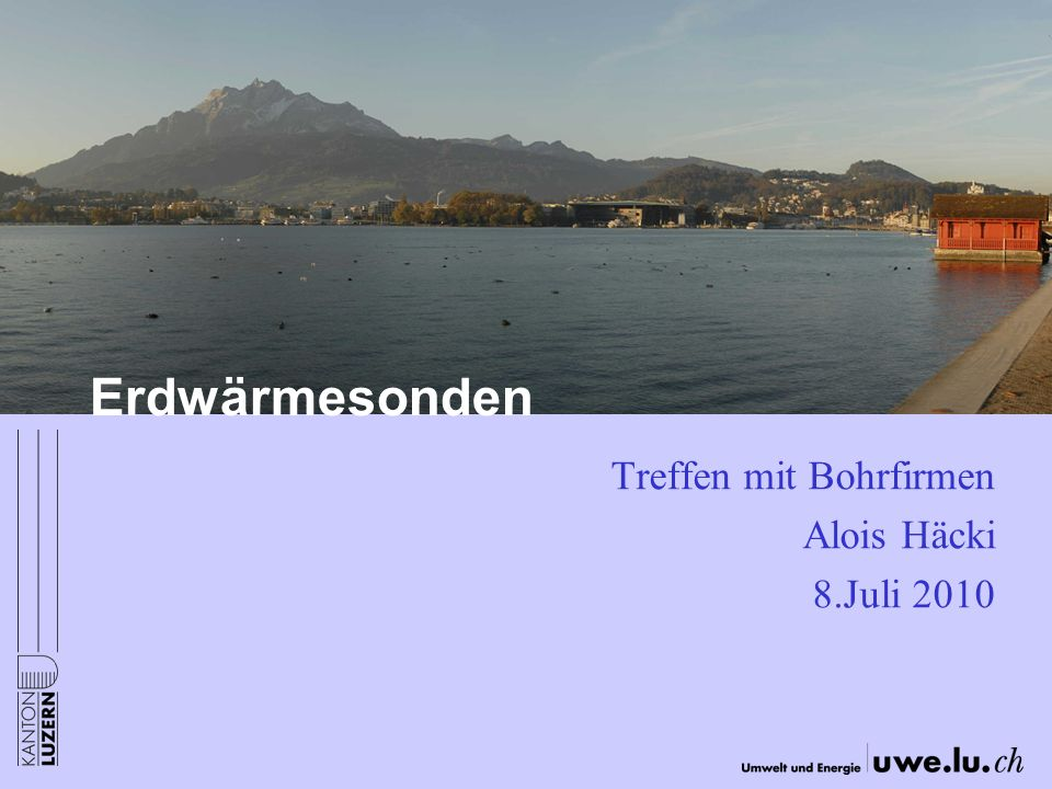 Erdwärmesonden Treffen mit Bohrfirmen Alois Häcki 8.Juli 2010