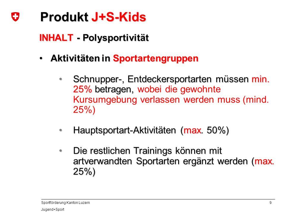 9 Sportförderung Kanton Luzern Jugend+Sport INHALT - Polysportivität Aktivitäten in SportartengruppenAktivitäten in Sportartengruppen Schnupper-, Entd