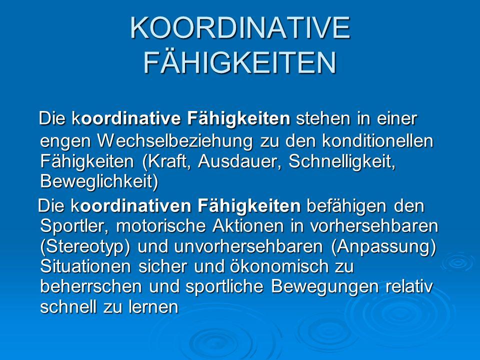 KOORDINATIVE FÄHIGKEITEN Die koordinative Fähigkeiten stehen in einer engen Wechselbeziehung zu den konditionellen Fähigkeiten (Kraft, Ausdauer, Schne