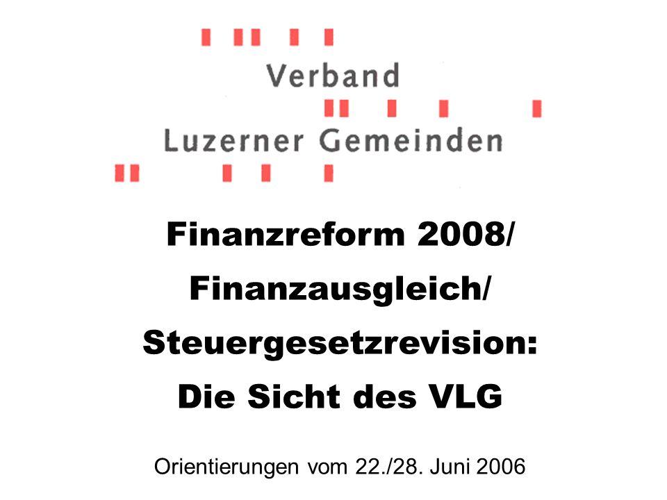 Finanzreform 2008/ Finanzausgleich/ Steuergesetzrevision: Die Sicht des VLG Orientierungen vom 22./28.