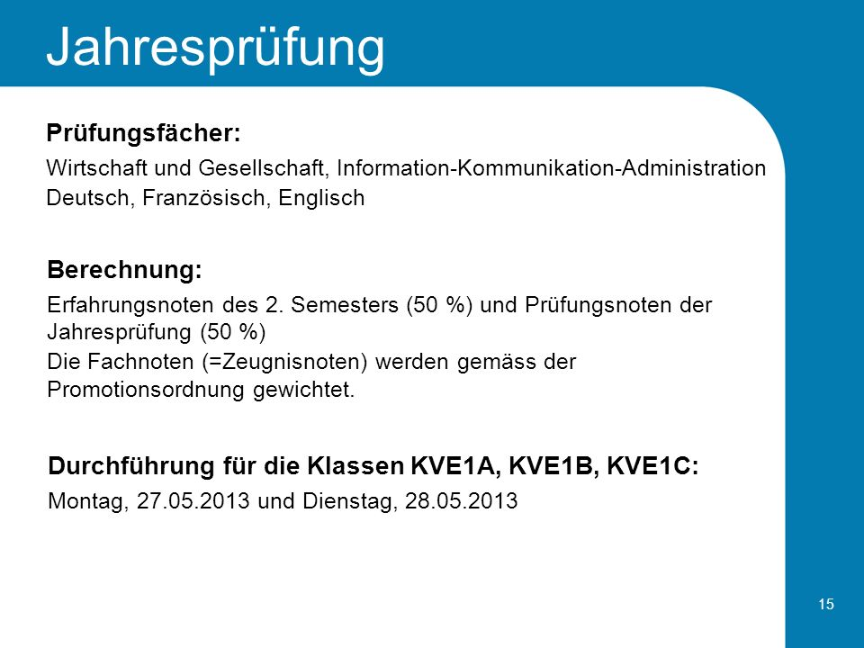 15 Jahresprüfung Prüfungsfächer: Wirtschaft und Gesellschaft, Information-Kommunikation-Administration Deutsch, Französisch, Englisch Berechnung: Erfa