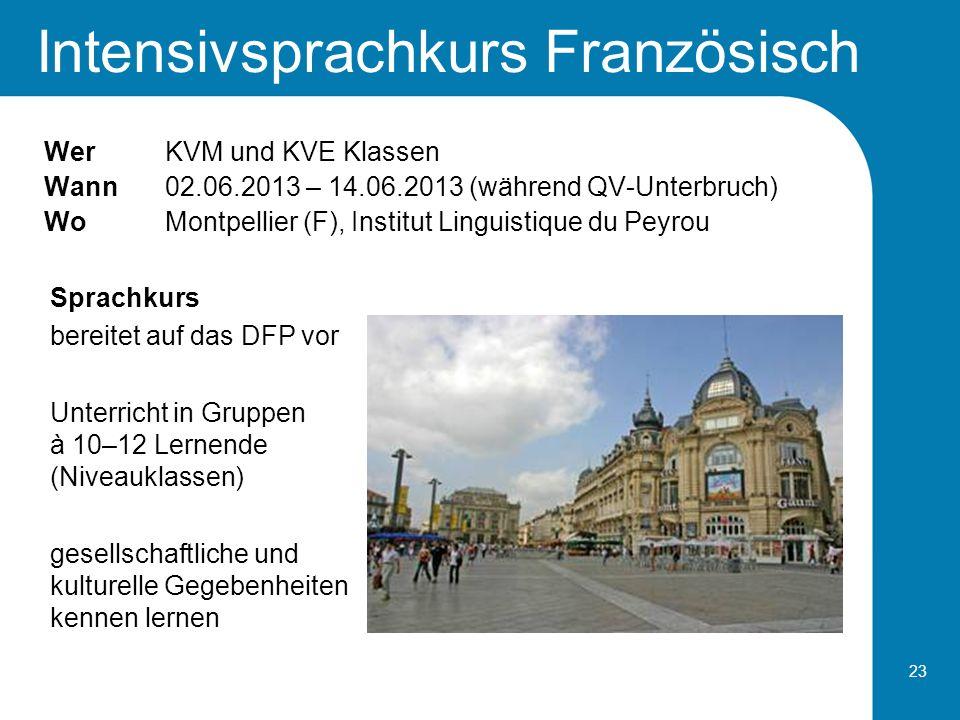 23 Intensivsprachkurs Französisch WerKVM und KVE Klassen Wann02.06.2013 – 14.06.2013 (während QV-Unterbruch) WoMontpellier (F), Institut Linguistique