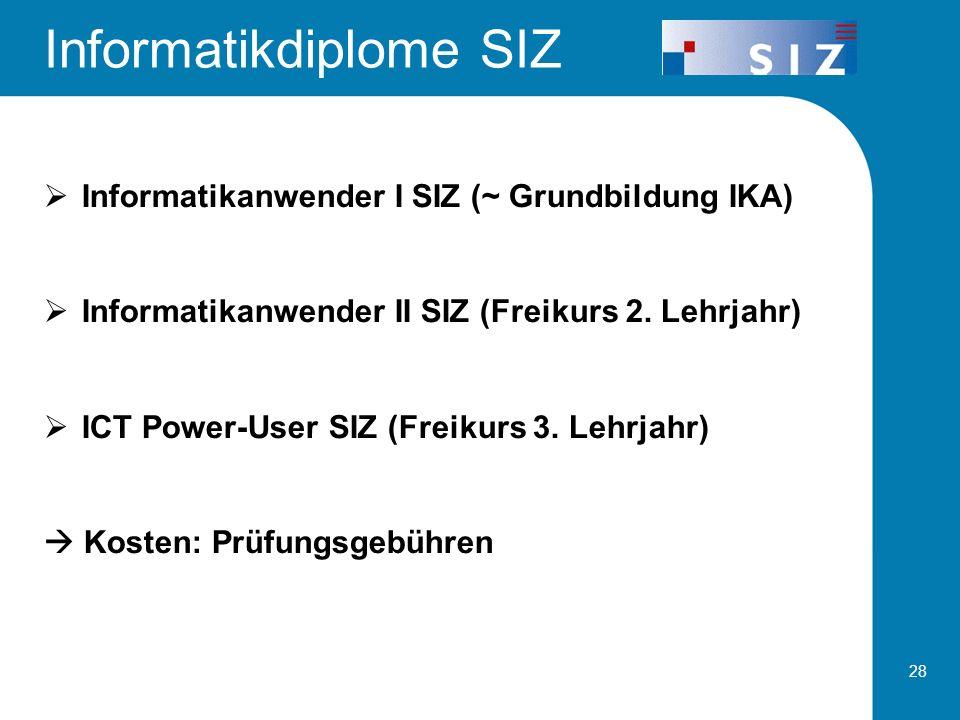 28 Informatikanwender I SIZ (~ Grundbildung IKA) Informatikanwender II SIZ (Freikurs 2. Lehrjahr) ICT Power-User SIZ (Freikurs 3. Lehrjahr) Kosten: Pr