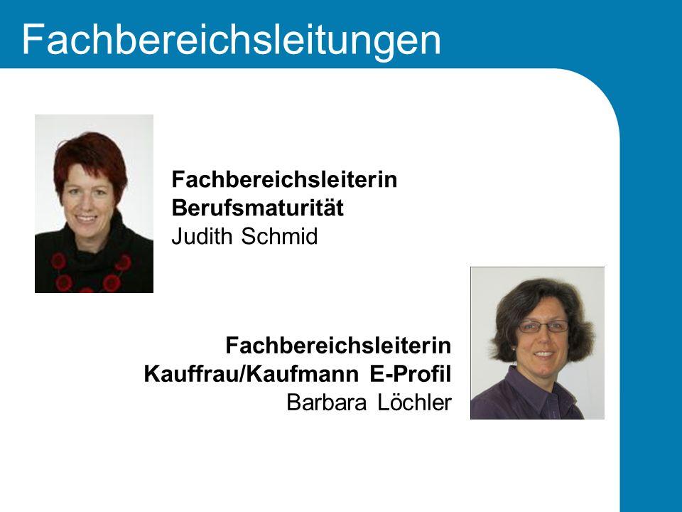 Fachbereichsleitungen Fachbereichsleiterin Berufsmaturität Judith Schmid Fachbereichsleiterin Kauffrau/Kaufmann E-Profil Barbara Löchler