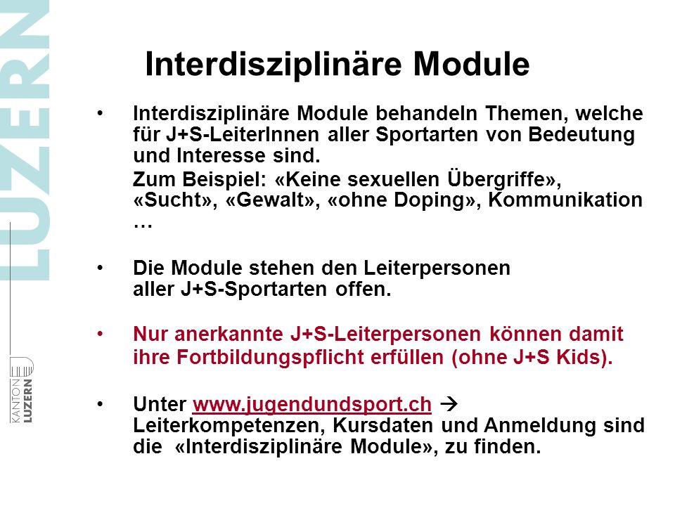 Interdisziplinäre Module Interdisziplinäre Module behandeln Themen, welche für J+S-LeiterInnen aller Sportarten von Bedeutung und Interesse sind. Zum