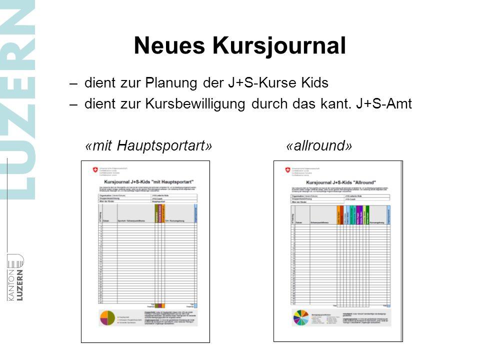 Neues Kursjournal –dient zur Planung der J+S-Kurse Kids –dient zur Kursbewilligung durch das kant. J+S-Amt «mit Hauptsportart»«allround»