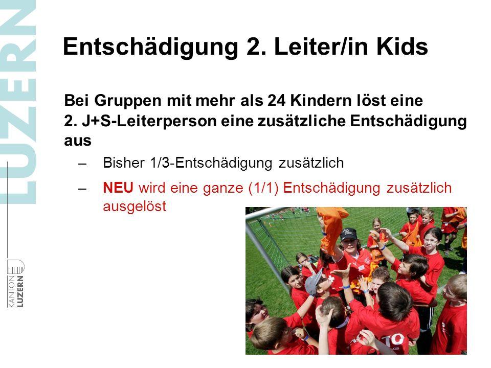 Entschädigung 2. Leiter/in Kids Bei Gruppen mit mehr als 24 Kindern löst eine 2. J+S-Leiterperson eine zusätzliche Entschädigung aus –Bisher 1/3-Entsc