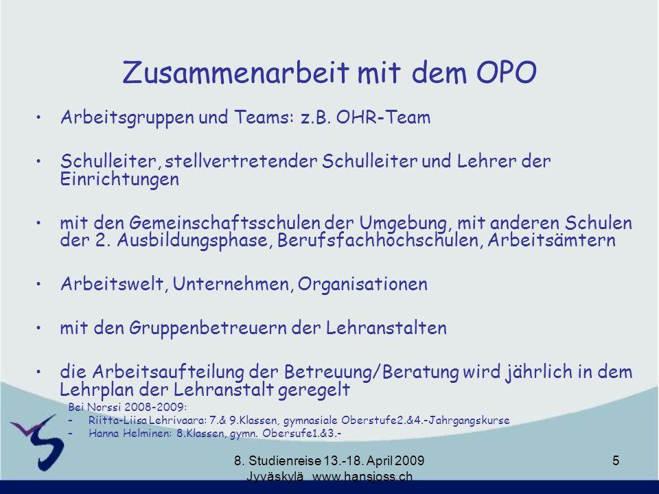 Zusammenarbeit mit dem OPO Arbeitsgruppen und Teams: z.B. OHR-Team Schulleiter, stellvertretender Schulleiter und Lehrer der Einrichtungen mit den Gem