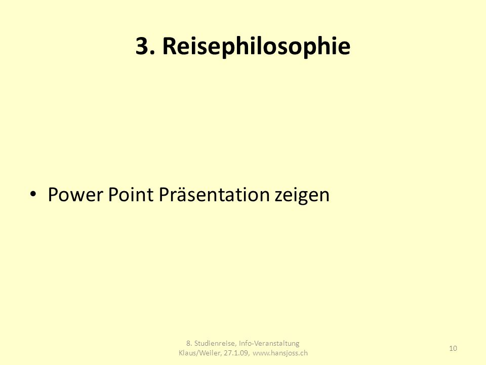 3. Reisephilosophie Power Point Präsentation zeigen 10 8.