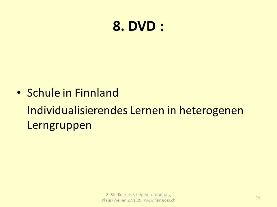 8. DVD : Schule in Finnland Individualisierendes Lernen in heterogenen Lerngruppen 15 8.