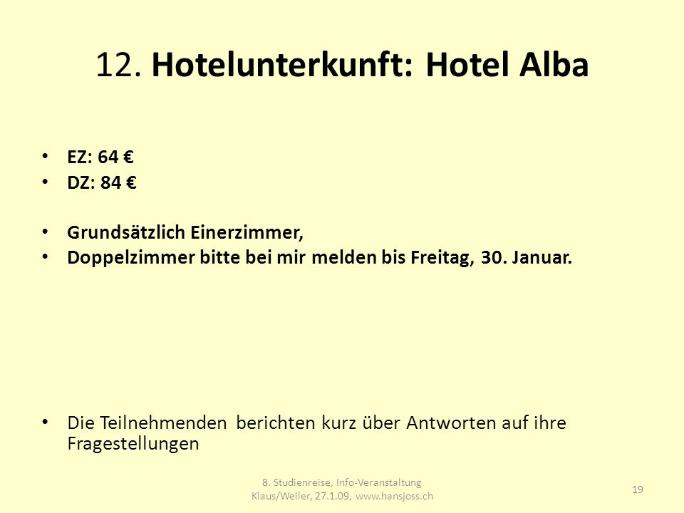 12. Hotelunterkunft: Hotel Alba EZ: 64 DZ: 84 Grundsätzlich Einerzimmer, Doppelzimmer bitte bei mir melden bis Freitag, 30. Januar. Die Teilnehmenden