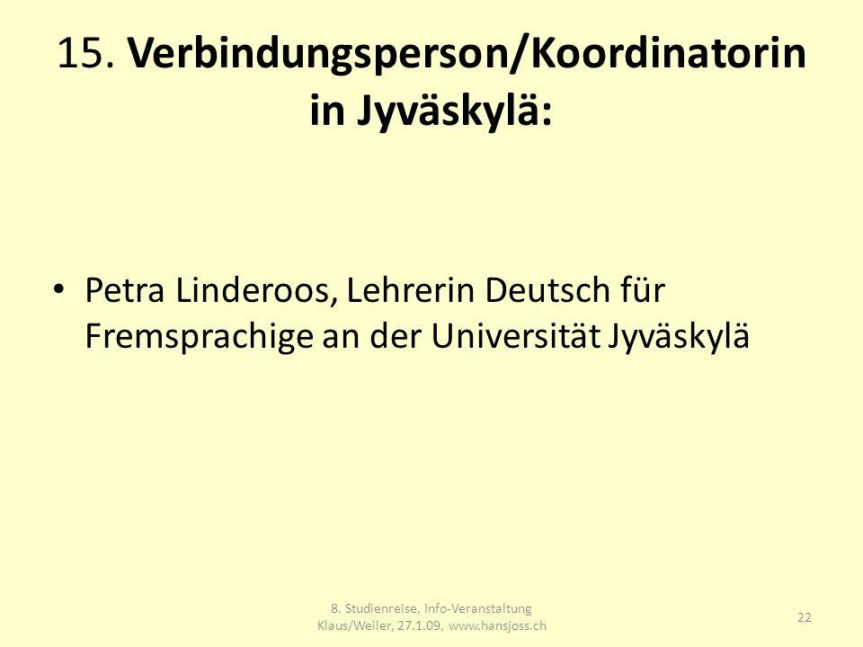 15. Verbindungsperson/Koordinatorin in Jyväskylä: Petra Linderoos, Lehrerin Deutsch für Fremsprachige an der Universität Jyväskylä 22 8. Studienreise,