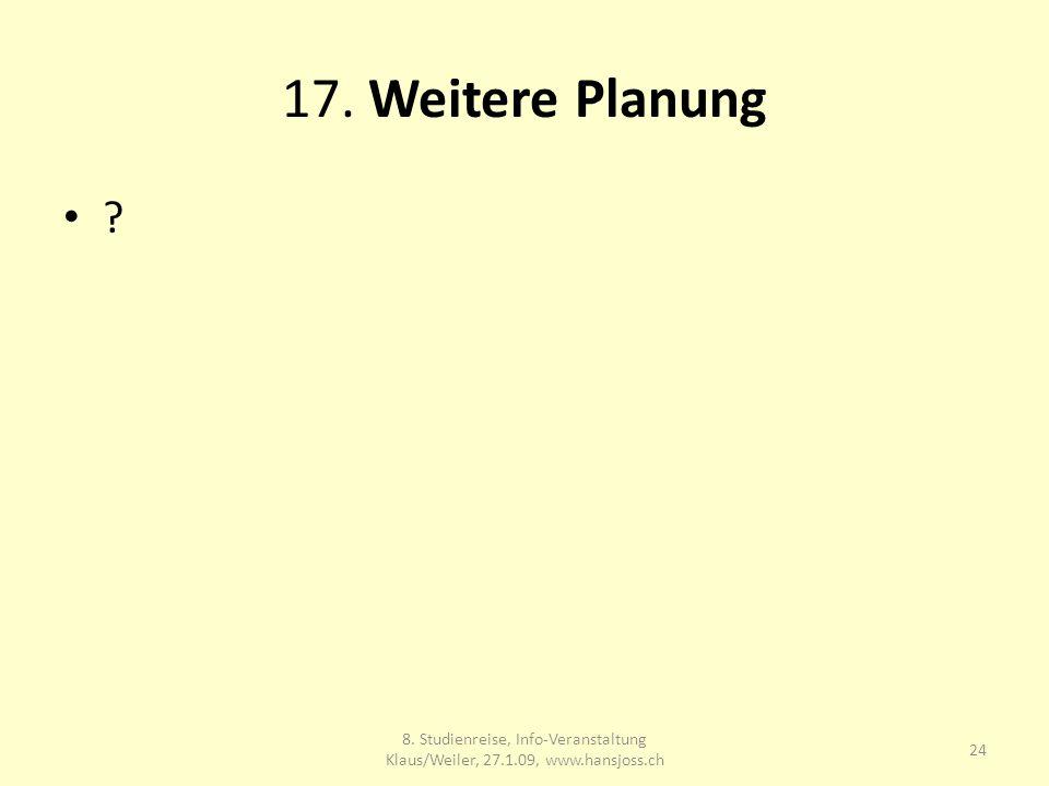 17. Weitere Planung 24 8. Studienreise, Info-Veranstaltung Klaus/Weiler, 27.1.09, www.hansjoss.ch