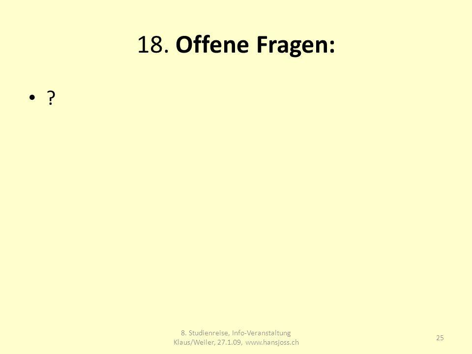 18. Offene Fragen: 25 8. Studienreise, Info-Veranstaltung Klaus/Weiler, 27.1.09, www.hansjoss.ch