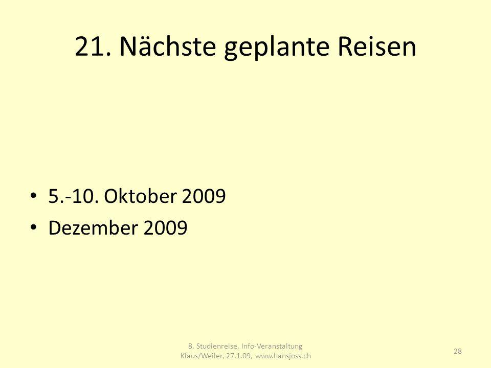 21. Nächste geplante Reisen 5.-10. Oktober 2009 Dezember 2009 8.