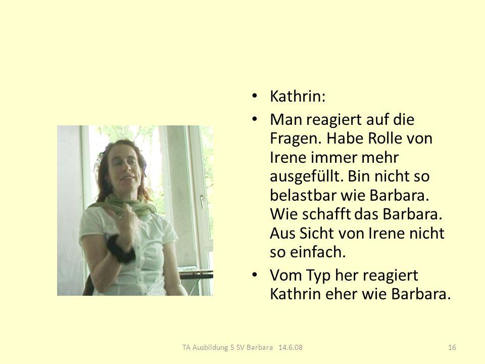 Kathrin: Man reagiert auf die Fragen. Habe Rolle von Irene immer mehr ausgefüllt.
