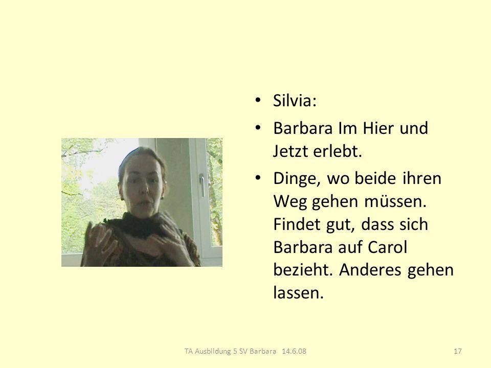 Silvia: Barbara Im Hier und Jetzt erlebt. Dinge, wo beide ihren Weg gehen müssen.