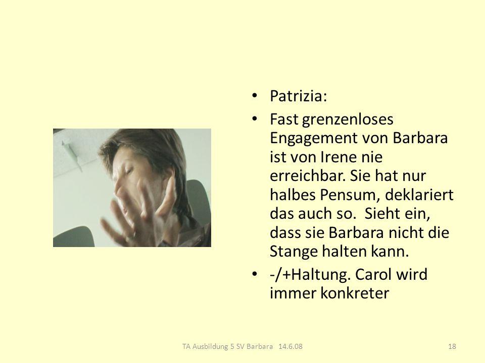 Patrizia: Fast grenzenloses Engagement von Barbara ist von Irene nie erreichbar.