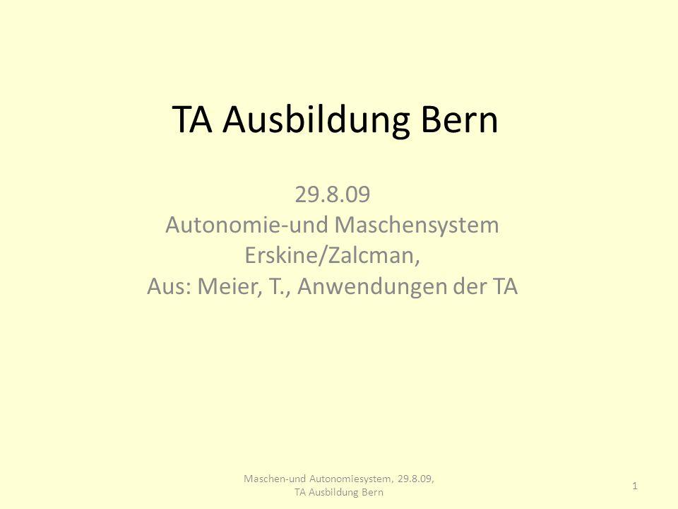 TA Ausbildung Bern 29.8.09 Autonomie-und Maschensystem Erskine/Zalcman, Aus: Meier, T., Anwendungen der TA 1 Maschen-und Autonomiesystem, 29.8.09, TA