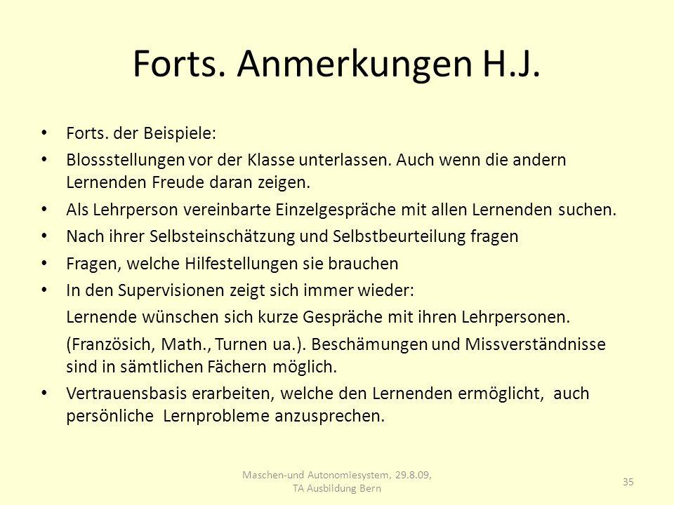 Forts. Anmerkungen H.J. Forts. der Beispiele: Blossstellungen vor der Klasse unterlassen. Auch wenn die andern Lernenden Freude daran zeigen. Als Lehr