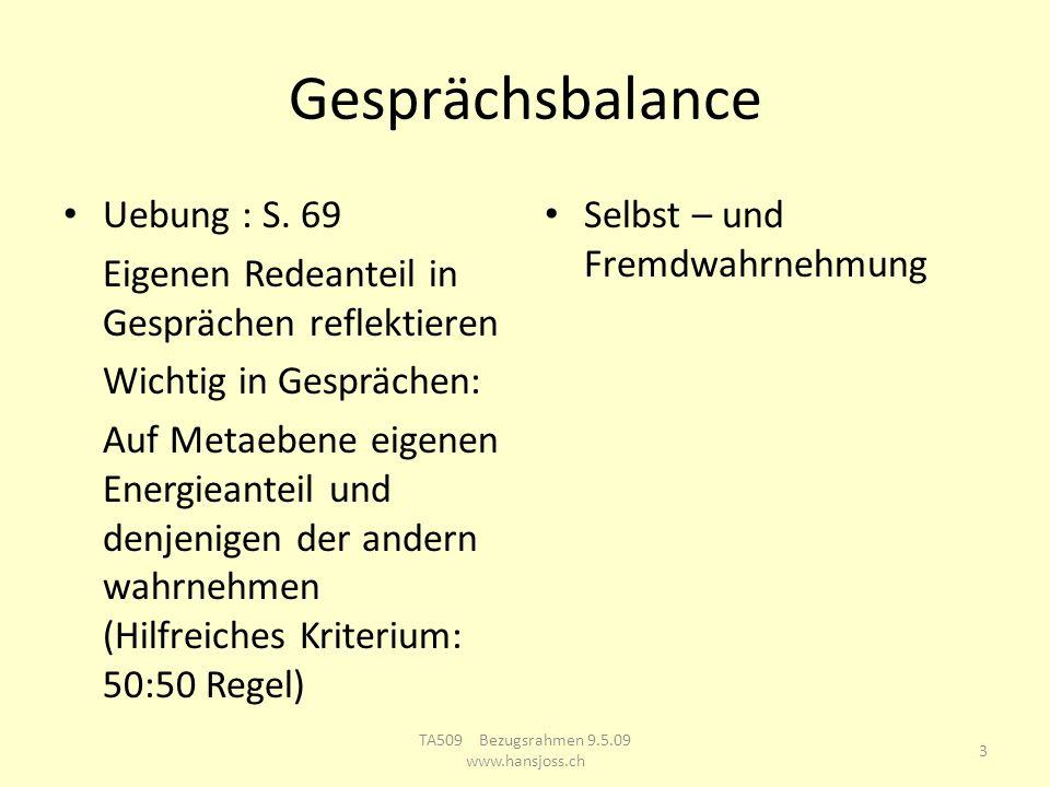 Gesprächsbalance Uebung : S. 69 Eigenen Redeanteil in Gesprächen reflektieren Wichtig in Gesprächen: Auf Metaebene eigenen Energieanteil und denjenige
