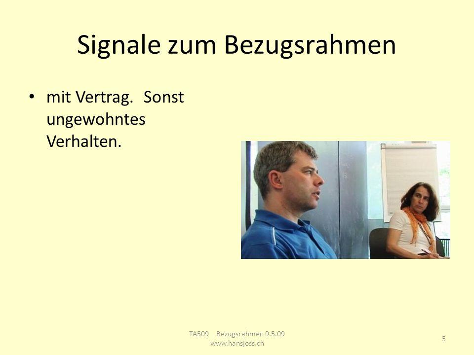 Signale zum Bezugsrahmen mit Vertrag. Sonst ungewohntes Verhalten. 5 TA509 Bezugsrahmen 9.5.09 www.hansjoss.ch