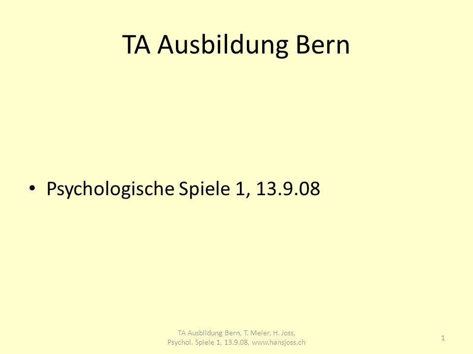 TA Ausbildung Bern Psychologische Spiele 1, 13.9.08 1 TA Ausbildung Bern, T. Meier, H. Joss, Psychol. Spiele 1, 13.9.08, www.hansjoss.ch