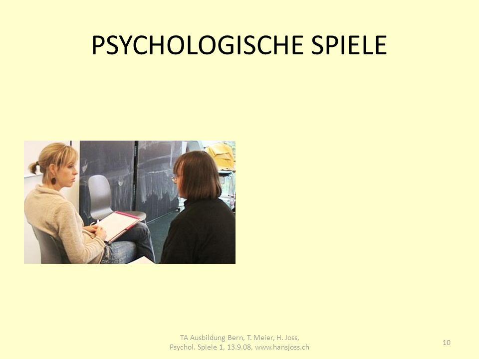 PSYCHOLOGISCHE SPIELE 10 TA Ausbildung Bern, T. Meier, H. Joss, Psychol. Spiele 1, 13.9.08, www.hansjoss.ch
