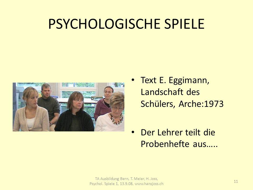 PSYCHOLOGISCHE SPIELE Text E. Eggimann, Landschaft des Schülers, Arche:1973 Der Lehrer teilt die Probenhefte aus….. 11 TA Ausbildung Bern, T. Meier, H