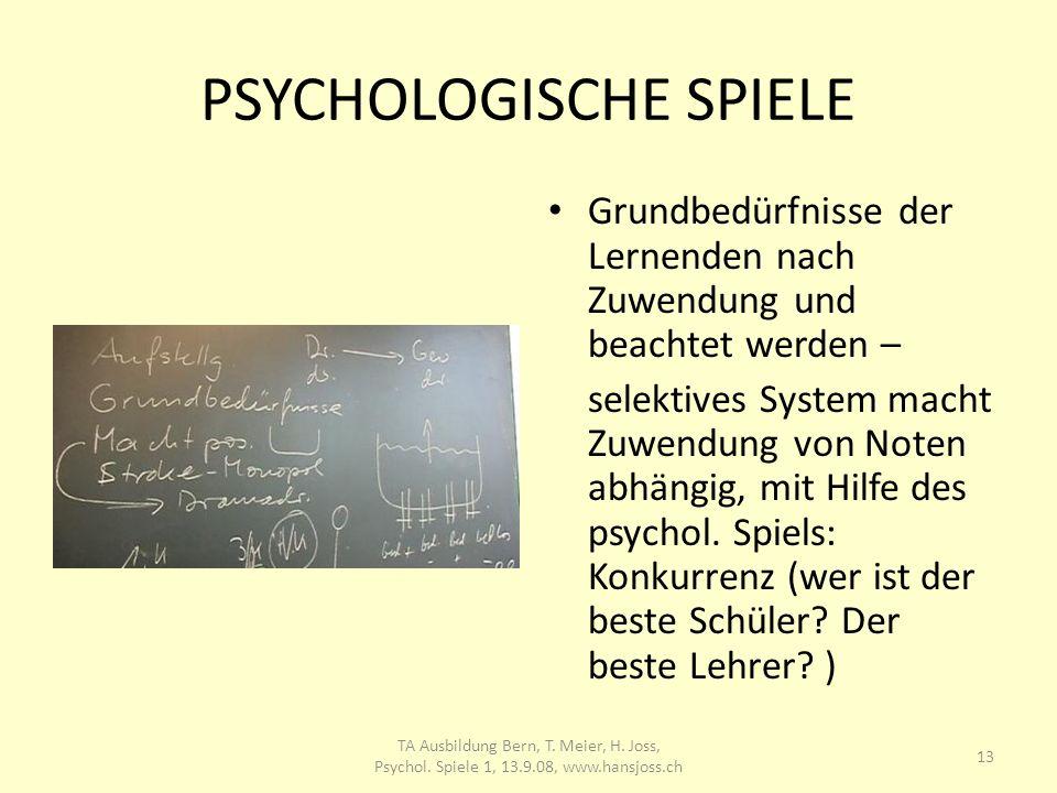 PSYCHOLOGISCHE SPIELE Grundbedürfnisse der Lernenden nach Zuwendung und beachtet werden – selektives System macht Zuwendung von Noten abhängig, mit Hi