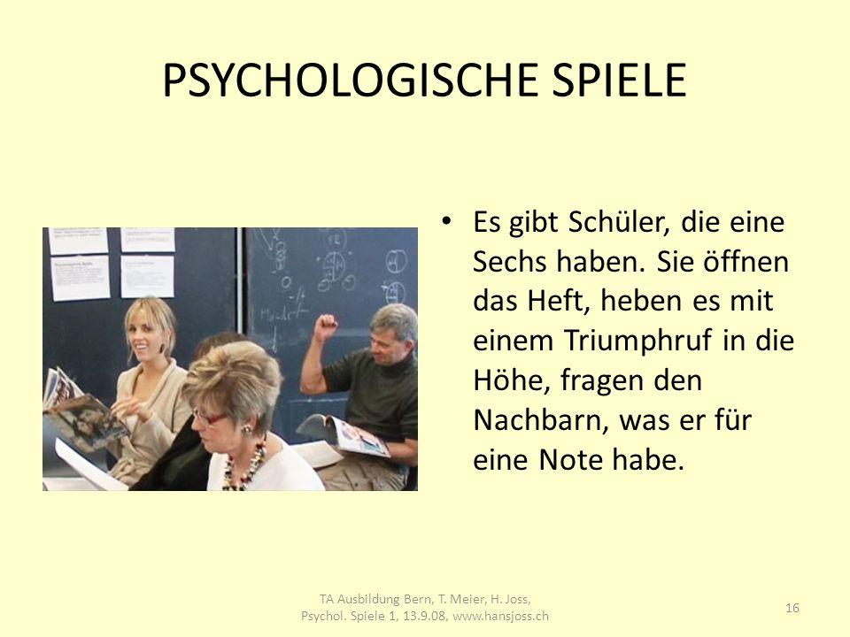 PSYCHOLOGISCHE SPIELE Es gibt Schüler, die eine Sechs haben. Sie öffnen das Heft, heben es mit einem Triumphruf in die Höhe, fragen den Nachbarn, was