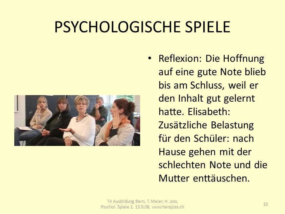 PSYCHOLOGISCHE SPIELE Reflexion: Die Hoffnung auf eine gute Note blieb bis am Schluss, weil er den Inhalt gut gelernt hatte. Elisabeth: Zusätzliche Be