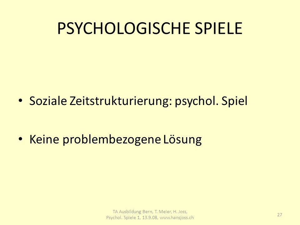 PSYCHOLOGISCHE SPIELE Soziale Zeitstrukturierung: psychol. Spiel Keine problembezogene Lösung TA Ausbildung Bern, T. Meier, H. Joss, Psychol. Spiele 1