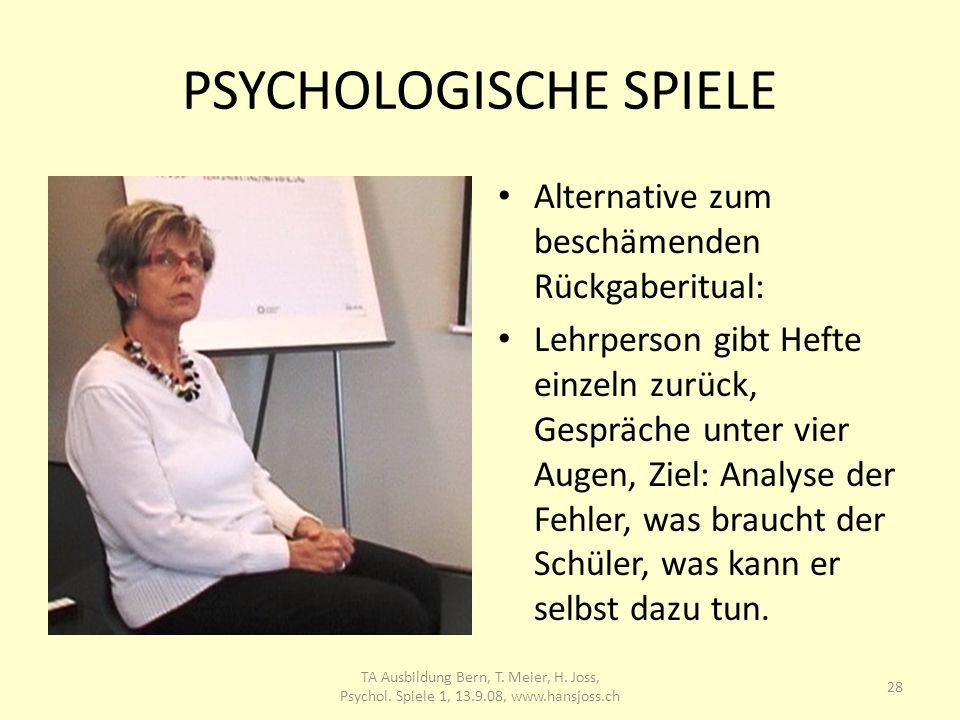PSYCHOLOGISCHE SPIELE Alternative zum beschämenden Rückgaberitual: Lehrperson gibt Hefte einzeln zurück, Gespräche unter vier Augen, Ziel: Analyse der